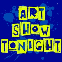 Art Show tonight 2